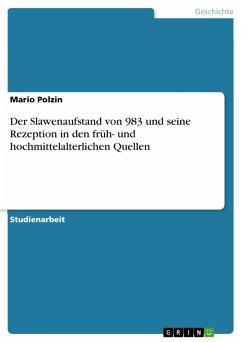 Der Slawenaufstand von 983 und seine Rezeption in den früh- und hochmittelalterlichen Quellen (eBook, PDF)