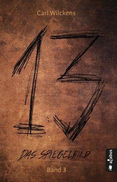 Das Spiegelbild / Dreizehn Bd.3 (eBook, ePUB) - Wilckens, Carl