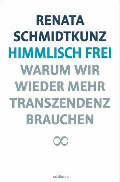 Himmlisch frei (eBook, ePUB) - Schmidtkunz, Renata