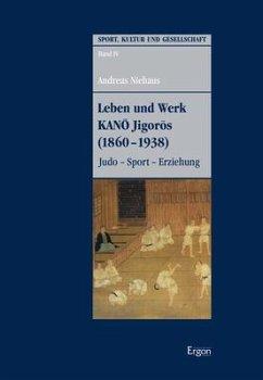 Leben und Werk KANO Jigoros (1860-1938) - Niehaus, Andreas