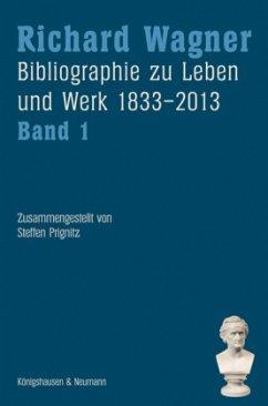 Richard Wagner. Bibliographie zu Leben und Werk 1833-2013, Band 1 und 2
