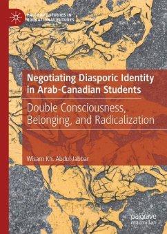 Negotiating Diasporic Identity in Arab-Canadian Students - Abdul-Jabbar, Wisam Kh.