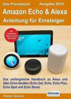 Das Praxisbuch Amazon Echo & Alexa - Anleitung für Einsteiger (Ausgabe 2019) - Gievers, Rainer
