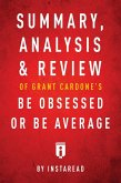 Summary, Analysis & Review of Grant Cardone's Be Obsessed or Be Average by Instaread (eBook, ePUB)