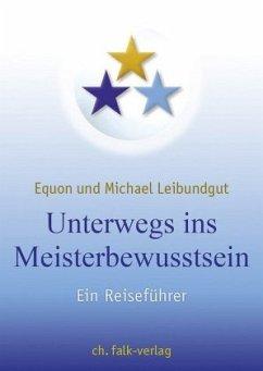 Unterwegs ins Meisterbewusstsein - EQUON; Leibundgut, Michael