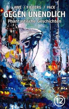 GEGEN UNENDLICH. Phantastische Geschichten - Nr. 12