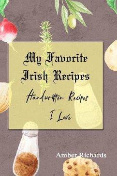 My Favorite Irish Recipes: Handwritten Recipes I Love - Richards, Amber