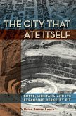 The City That Ate Itself, Volume 1: Butte, Montana and Its Expanding Berkeley Pit