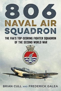 806 Naval Air Squadron: The Faa's Top-Scoring Fighter Squadron of the Second World War - Cull, Brian; Galea, Frederick