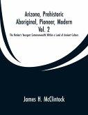 Arizona, Prehistoric, Aboriginal, Pioneer, Modern, Vol. 2
