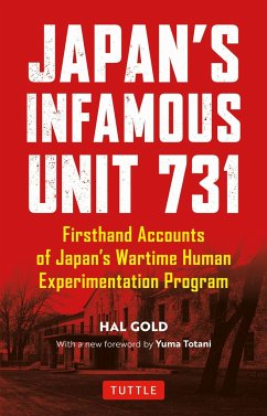 Japan's Infamous Unit 731: Firsthand Accounts of Japan's Wartime Human Experimentation Program - Gold, Hal; Totani, Yuma