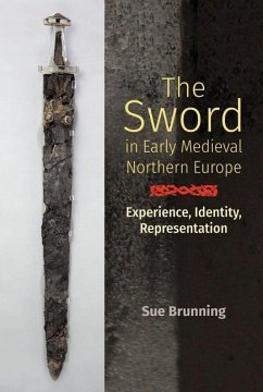 The Sword in Early Medieval Northern Europe - Experience, Identity, Representation - Brunning, Sue