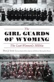 The Girl Guards of Wyoming: The Lost Women's Militia