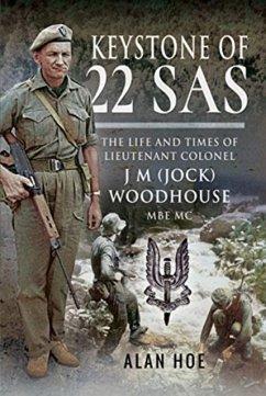 Keystone of 22 SAS: The Life and Times of Lieutenant Colonel J M (Jock) Woodhouse MBE MC - Alan, Hoe,