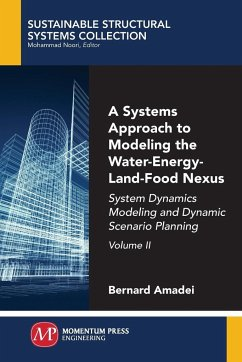 A Systems Approach to Modeling the Water-Energy-Land-Food Nexus, Volume II