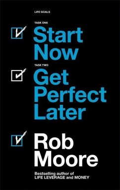 Start Now. Get Perfect Later. - Moore, Rob
