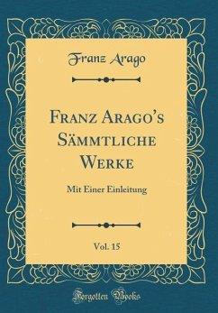 Franz Arago's Sämmtliche Werke, Vol. 15