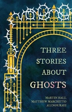 Three Stories about Ghosts - Hall, Martin; MARCHITTO, MATTHEW; NOURAEI, ALI