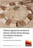 A Bronze Age Barrow Cemetery at Andover Airfield, Penton Mewsey, near Weyhill, Hampshire