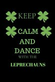 Keep Calm and Dance with Leprechauns: Funny St. Patrick's Day Writing 120 Pages Notebook Journal - Small Lined (6 X 9 )