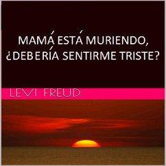 Mama Esta Muriendo, ¿Deberia Sentirme Triste? (David) (eBook, ePUB)