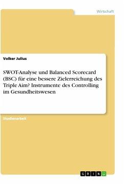 SWOT-Analyse und Balanced Scorecard (BSC) für eine bessere Zielerreichung des Triple Aim? Instrumente des Controlling im Gesundheitswesen
