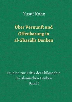 Über Vernunft und Offenbarung in al-Ghazalis Denken