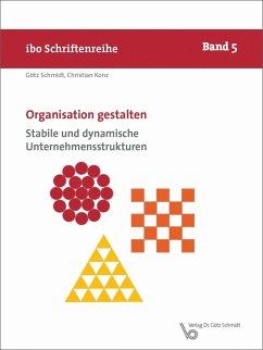 Organisation gestalten - Stabile und dynamische Unternehmensstrukturen - Schmidt, Götz; Konz, Christian