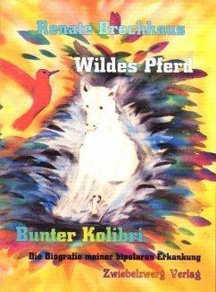 Wildes Pferd - bunter Kolibri (eBook, PDF) - Brochhaus, Renate