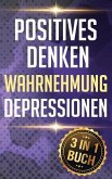 Positives Denken I Wahrnehmung I Depressionen: Mit Positiven Denken & Gesetz Der Anziehung Ein Wunderbares Leben Erschaffen