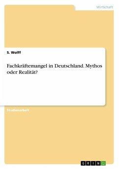 Fachkräftemangel in Deutschland. Mythos oder Realität?