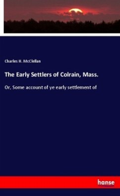 The Early Settlers of Colrain, Mass.