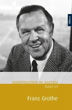 Komponisten in Bayern, Band 64: Franz Grothe (eBook, PDF)
