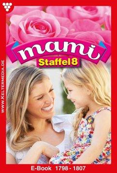 Mami Staffel 8 - Familienroman (eBook, ePUB) - Rosen, Gloria; Horn, Eva-Maria; Simon, Lisa; Rohde, Isabell; Myrenburg, Myra; Weyden, Christine; Meare, Edna; Lindberg, Rosa