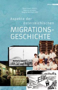 Aspekte der österreichischen Migrationsgeschichte - Grasl-Akkilic, Senol; Wonisch, Regina