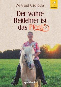 Der wahre Reitlehrer ist das Pferd - Schögler, Waltraud R.