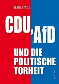 CDU, AfD und die politische Torheit - Patzelt, Werner J.