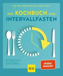 Das Kochbuch zum Intervallfasten - Bracht, Petra;Flatt, Mira