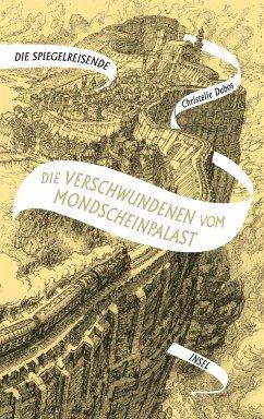 Die Verschwundenen vom Mondscheinpalast / Die Spiegelreisende Bd.2 - Dabos, Christelle