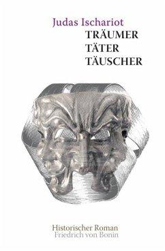 Judas Ischarioth Träumer, Täter, Täuscher (eBook, ePUB) - Bonin, Friedrich von