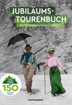AVS-Jubiläumstourenbuch - 150 Jahre Alpenverein Südtirol - Menara, Hanspaul