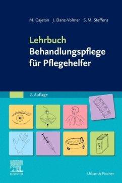 Lehrbuch Behandlungspflege für Pflegehelfer - Cajetan, Martina; Danz-Volmer, Janina; Steffens, Sabrina M.