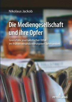 Die Mediengesellschaft und ihre Opfer - Jackob, Nikolaus