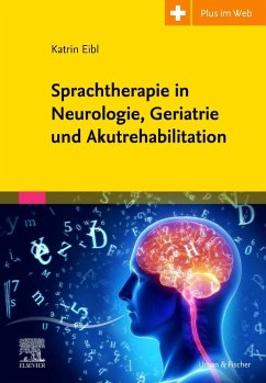 Sprachtherapie in Neurologie, Geriatrie und Akutrehabilitation - Eibl, Katrin