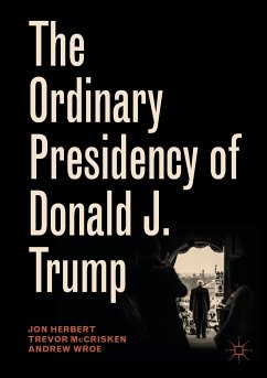 The Ordinary Presidency of Donald J. Trump (eBook, PDF) - Herbert, Jon; McCrisken, Trevor; Wroe, Andrew
