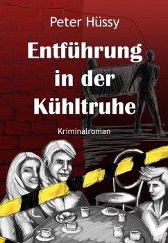 Entführung in der Kühltruhe (eBook, ePUB) - Hüssy, Peter