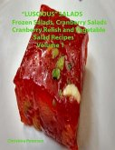 Luscious Salads, Frozen Salads, Cranberry Salads, Cranberry Relish, Vegetable Salad Recipes Volume 1: Space for Notes on Each Page, Tasty Dish to Comp