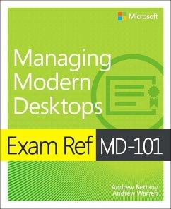 Exam Ref MD-101 Managing Modern Desktops, 1/e - Bettany, Andrew; Warren, Andrew