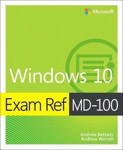 Exam Ref MD-100 Windows 10, 1/e - Bettany, Andrew; Warren, Andrew