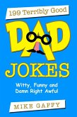 199 Terribly Good Dad Jokes: Witty, Funny and Damn Right Awful! (eBook, ePUB)
